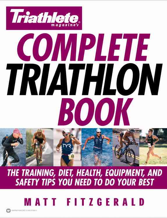Triathlete Magazine's Complete Triathlon Book By Fitzgerald, Matt